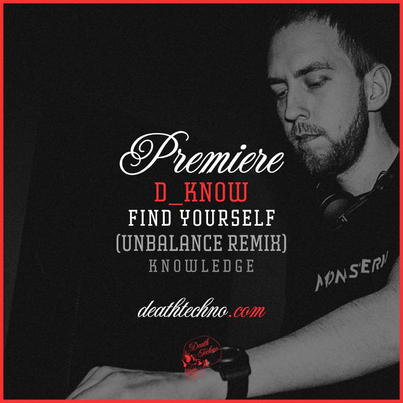 DT:Premiere   D_Know - Find Yourself (Unbalance Remix) [Knowledge ...