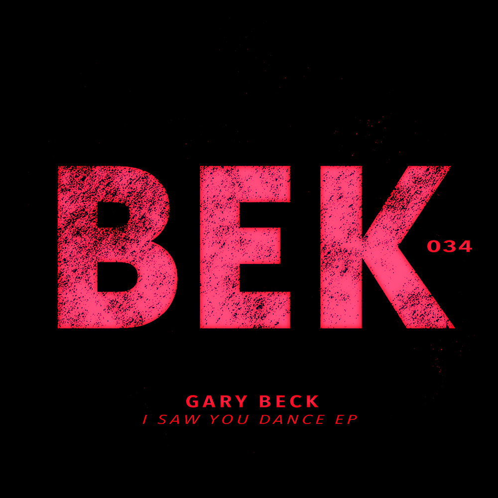 BEK034 - Gary Beck - I Saw You Dance EP